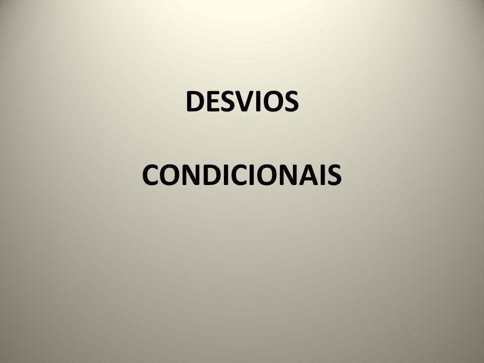 DESVIOS CONDICIONAIS 21
