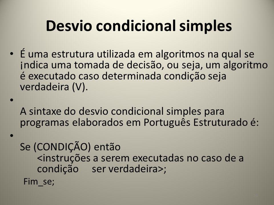 Desvio condicional simples É uma estrutura utilizada em algoritmos na qual se ¡ndica uma tomada de decisão, ou seja, um algoritmo é executado caso det