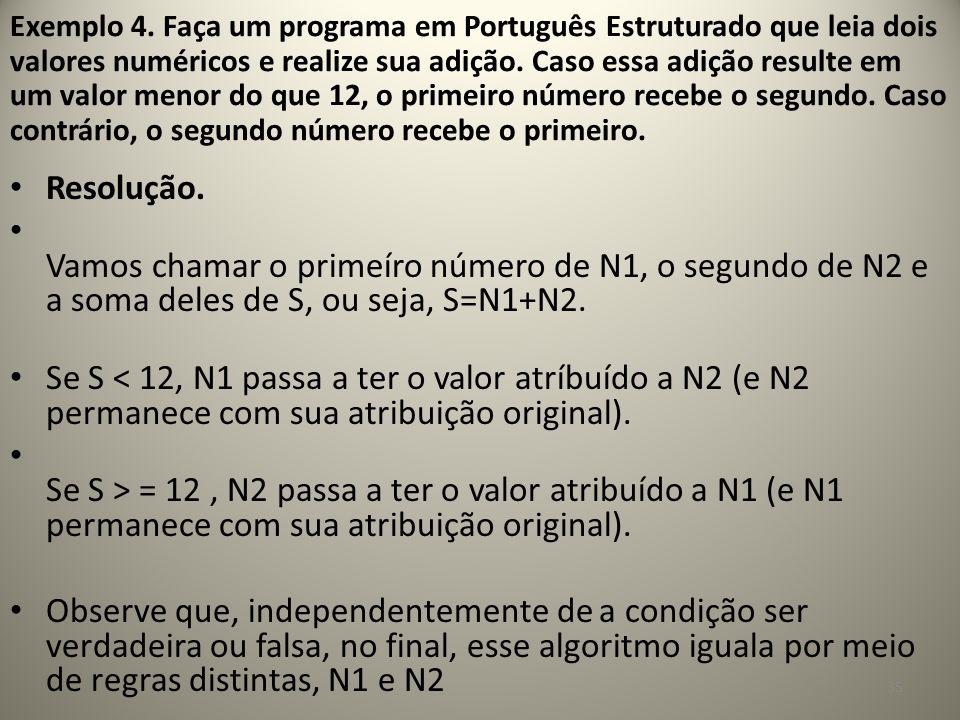 Resolução. Vamos chamar o primeíro número de N1, o segundo de N2 e a soma deles de S, ou seja, S=N1+N2. Se S < 12, N1 passa a ter o valor atríbuído a