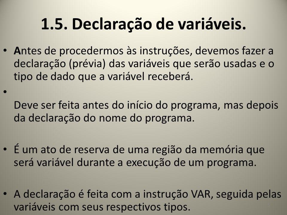 1.5. Declaração de variáveis. Antes de procedermos às instruções, devemos fazer a declaração (prévia) das variáveis que serão usadas e o tipo de dado