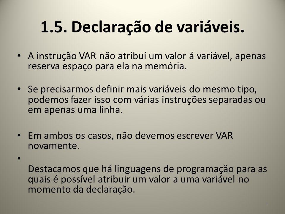 A instrução VAR não atribuí um valor á variável, apenas reserva espaço para ela na memória. Se precisarmos definir mais variáveis do mesmo tipo, podem