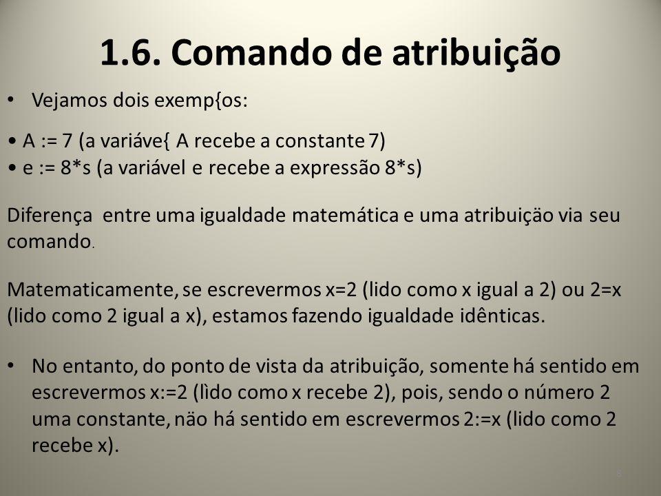 Vejamos dois exemp{os: A := 7 (a variáve{ A recebe a constante 7) e := 8*s (a variável e recebe a expressão 8*s) Diferença entre uma igualdade matemát
