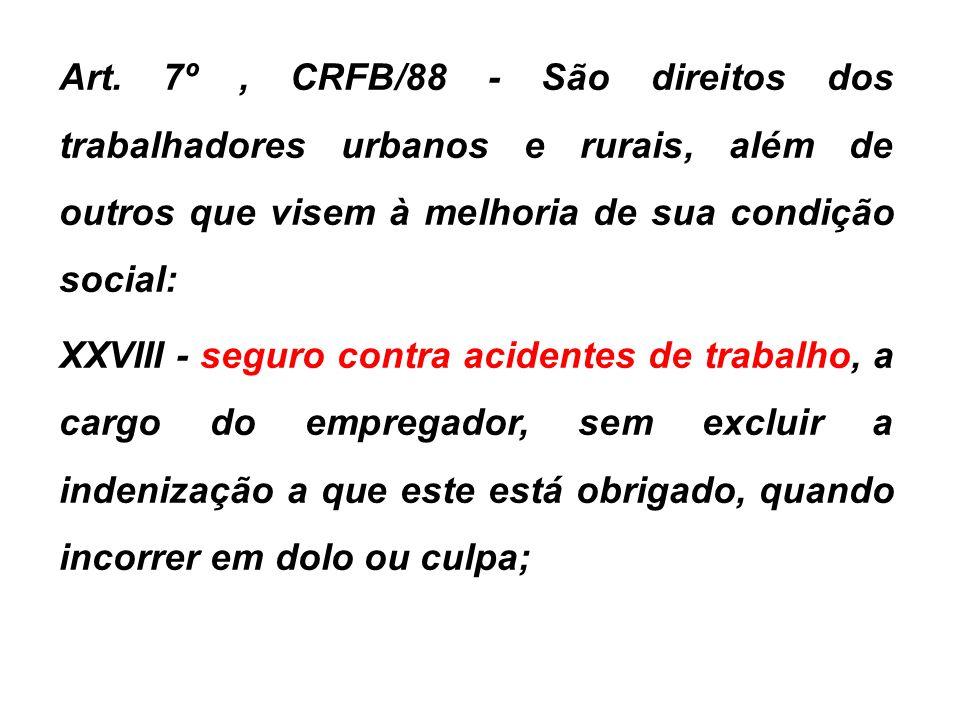 Art. 7º, CRFB/88 - São direitos dos trabalhadores urbanos e rurais, além de outros que visem à melhoria de sua condição social: XXVIII - seguro contra