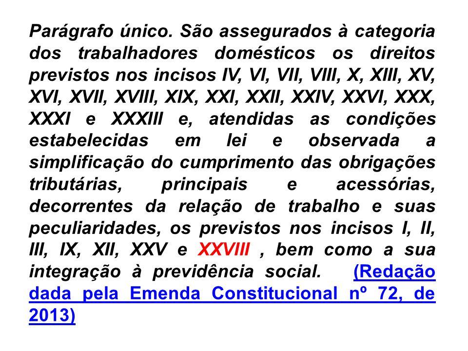 Parágrafo único. São assegurados à categoria dos trabalhadores domésticos os direitos previstos nos incisos IV, VI, VII, VIII, X, XIII, XV, XVI, XVII,
