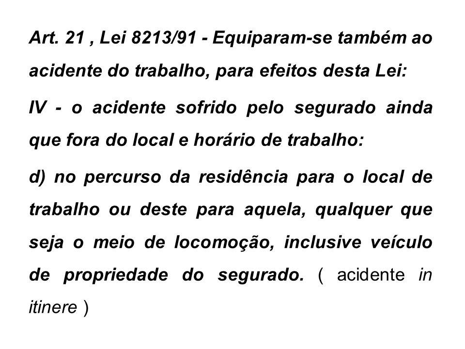 Art. 21, Lei 8213/91 - Equiparam-se também ao acidente do trabalho, para efeitos desta Lei: IV - o acidente sofrido pelo segurado ainda que fora do lo