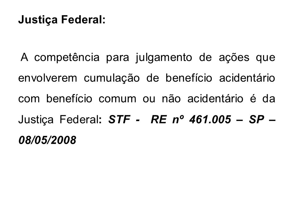 Justiça Federal: A competência para julgamento de ações que envolverem cumulação de benefício acidentário com benefício comum ou não acidentário é da