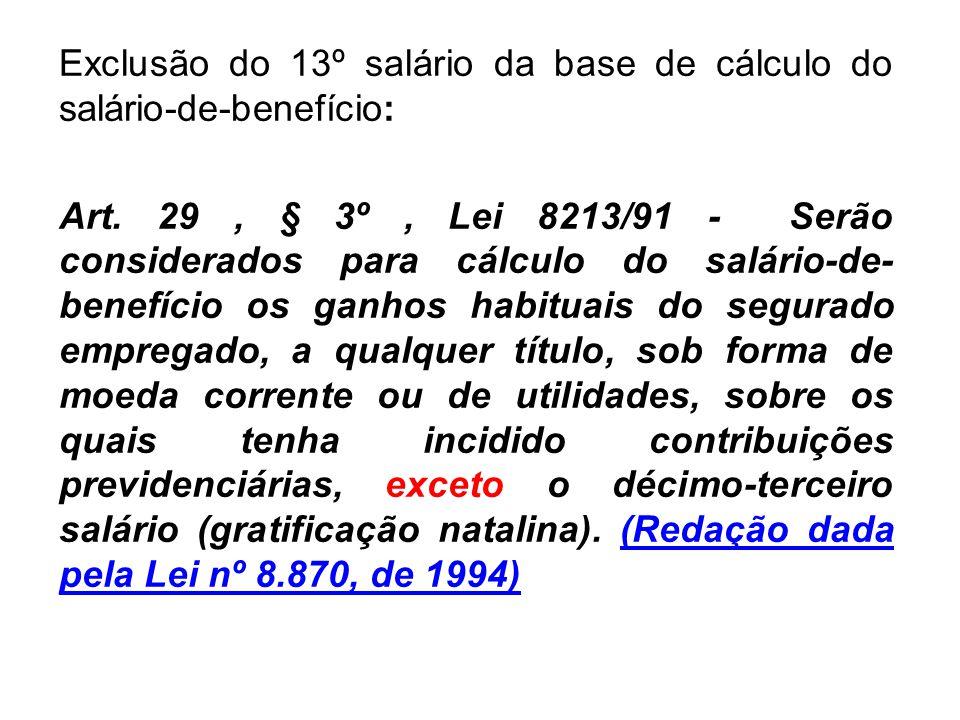 Exclusão do 13º salário da base de cálculo do salário-de-benefício: Art. 29, § 3º, Lei 8213/91 - Serão considerados para cálculo do salário-de- benefí