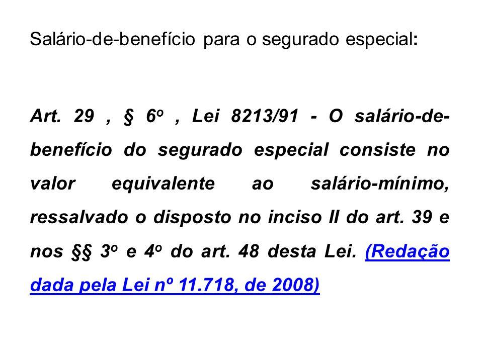 Salário-de-benefício para o segurado especial: Art. 29, § 6 o, Lei 8213/91 - O salário-de- benefício do segurado especial consiste no valor equivalent
