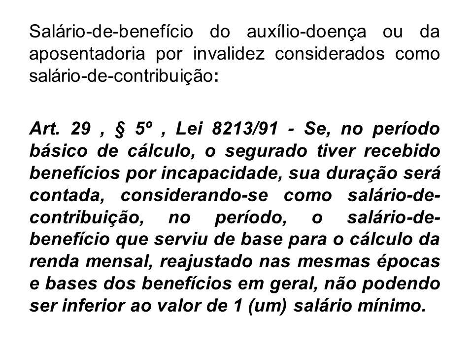 Salário-de-benefício do auxílio-doença ou da aposentadoria por invalidez considerados como salário-de-contribuição: Art. 29, § 5º, Lei 8213/91 - Se, n