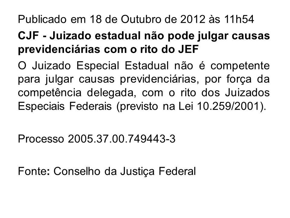 Publicado em 18 de Outubro de 2012 às 11h54 CJF - Juizado estadual não pode julgar causas previdenciárias com o rito do JEF O Juizado Especial Estadua
