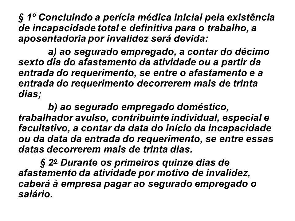 § 1º Concluindo a perícia médica inicial pela existência de incapacidade total e definitiva para o trabalho, a aposentadoria por invalidez será devida