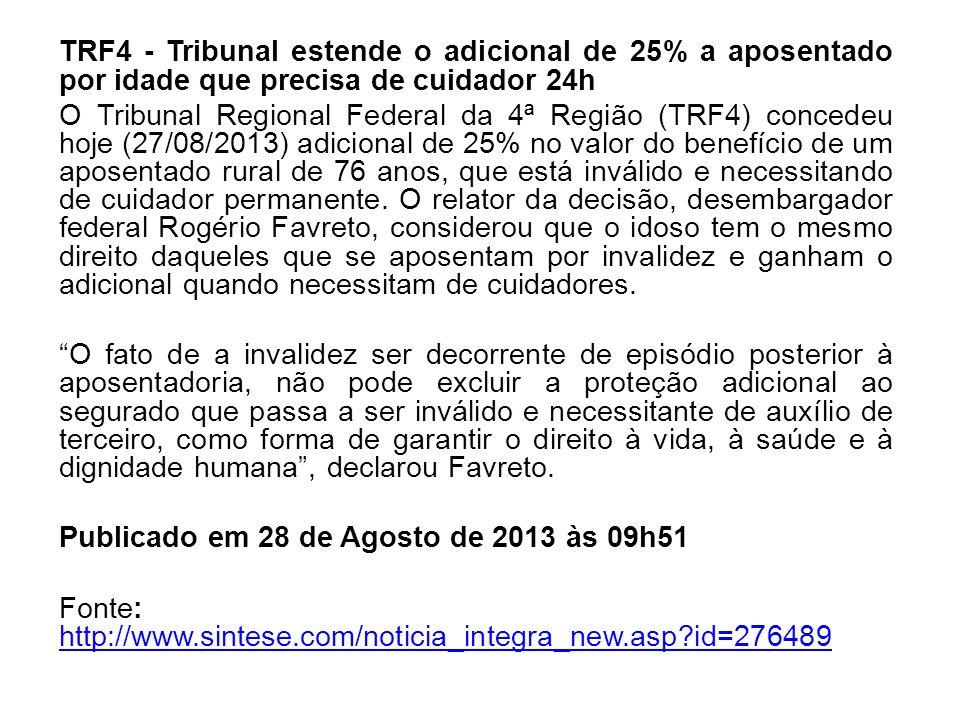 TRF4 - Tribunal estende o adicional de 25% a aposentado por idade que precisa de cuidador 24h O Tribunal Regional Federal da 4ª Região (TRF4) concedeu