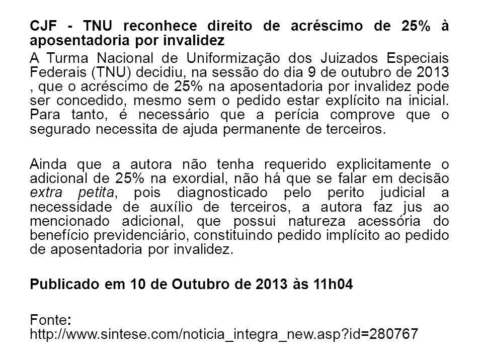 CJF - TNU reconhece direito de acréscimo de 25% à aposentadoria por invalidez A Turma Nacional de Uniformização dos Juizados Especiais Federais (TNU)