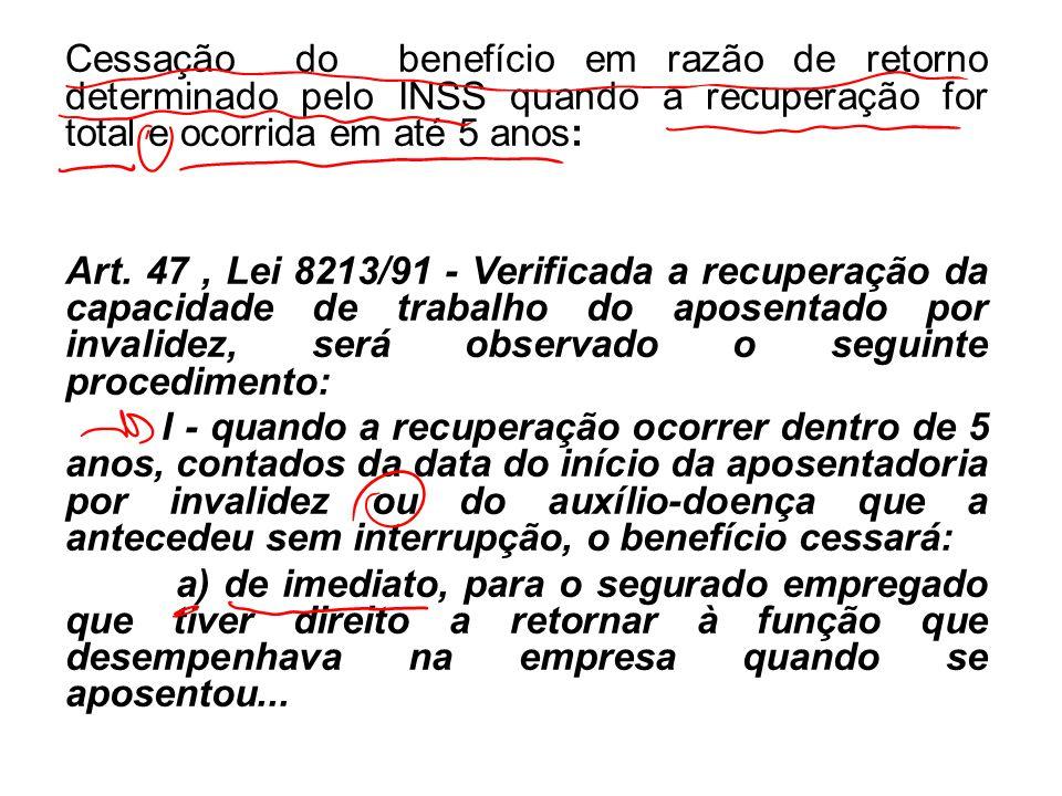 Cessação do benefício em razão de retorno determinado pelo INSS quando a recuperação for total e ocorrida em até 5 anos: Art. 47, Lei 8213/91 - Verifi