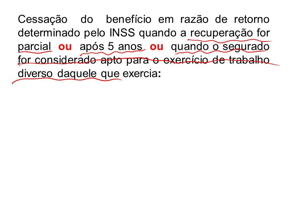 Cessação do benefício em razão de retorno determinado pelo INSS quando a recuperação for parcial ou após 5 anos ou quando o segurado for considerado a