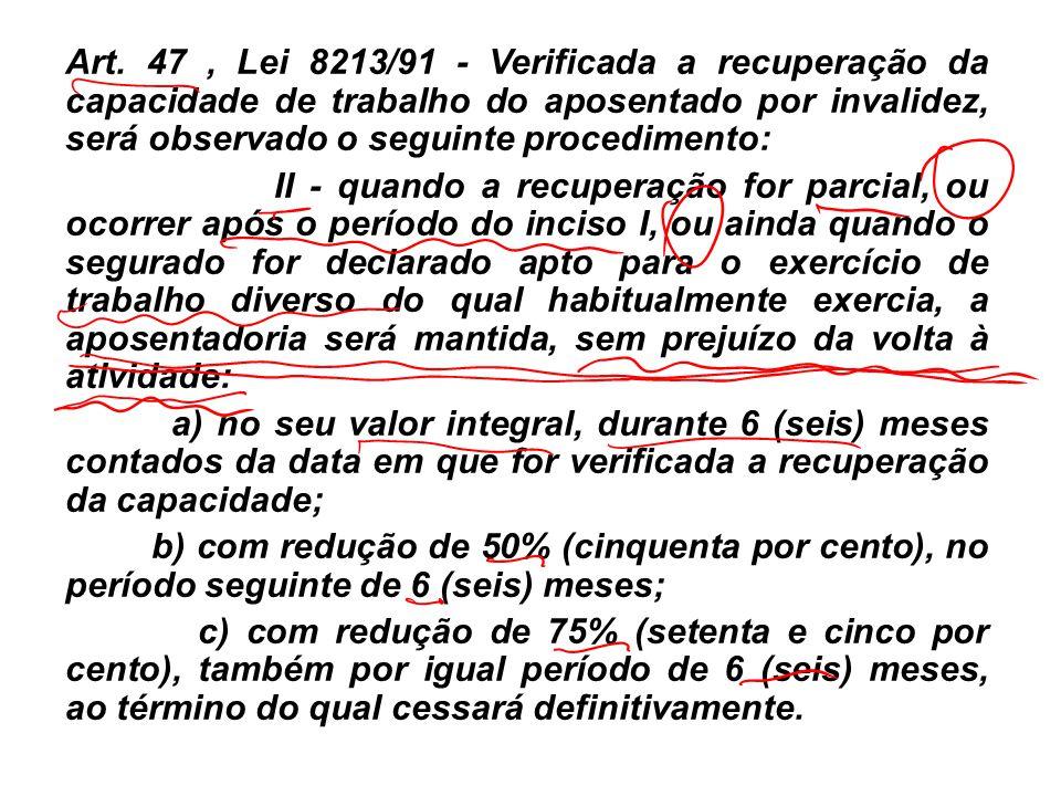 Art. 47, Lei 8213/91 - Verificada a recuperação da capacidade de trabalho do aposentado por invalidez, será observado o seguinte procedimento: II - qu