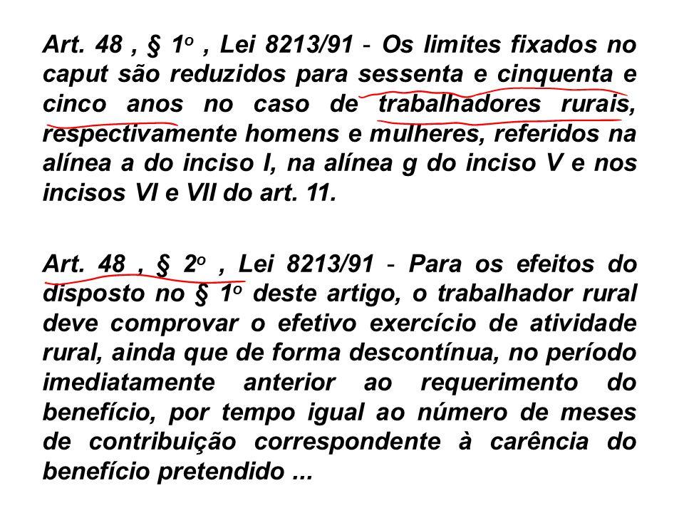 Art. 48, § 1 o, Lei 8213/91 - Os limites fixados no caput são reduzidos para sessenta e cinquenta e cinco anos no caso de trabalhadores rurais, respec