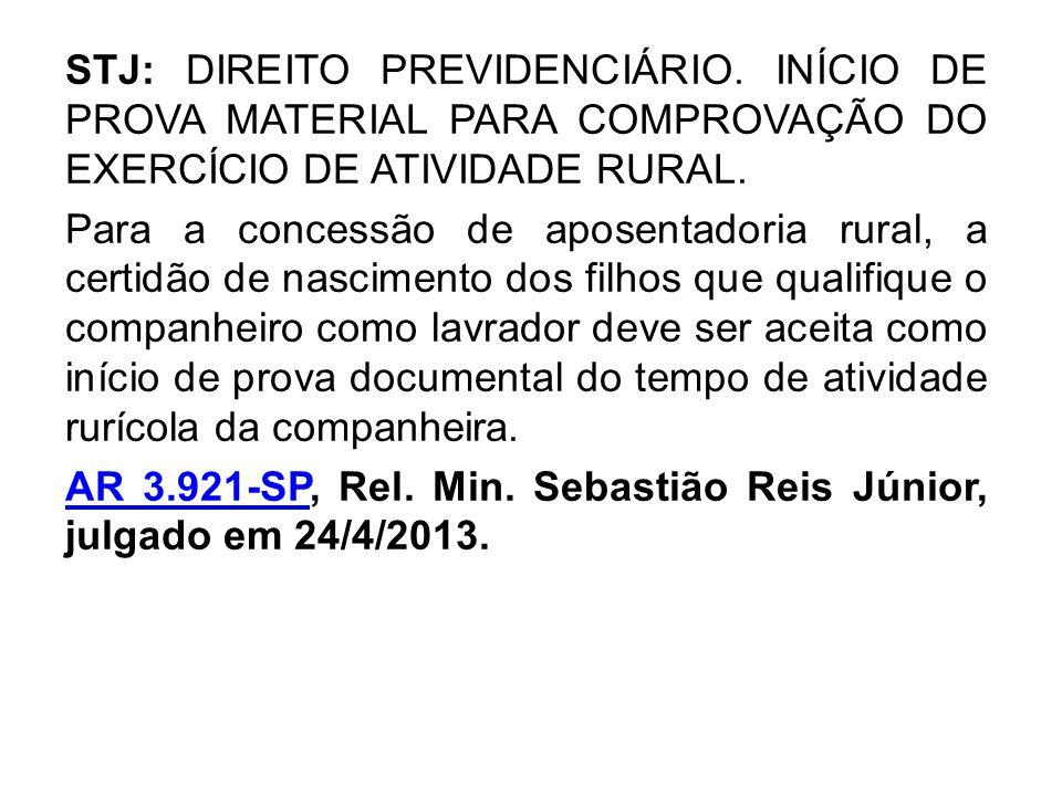 STJ: DIREITO PREVIDENCIÁRIO. INÍCIO DE PROVA MATERIAL PARA COMPROVAÇÃO DO EXERCÍCIO DE ATIVIDADE RURAL. Para a concessão de aposentadoria rural, a cer