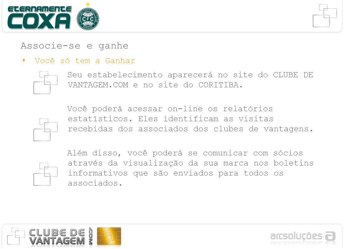 Associe-se e ganhe Você só tem a Ganhar Seu estabelecimento aparecerá no site do CLUBE DE VANTAGEM.COM e no site do CORITIBA.