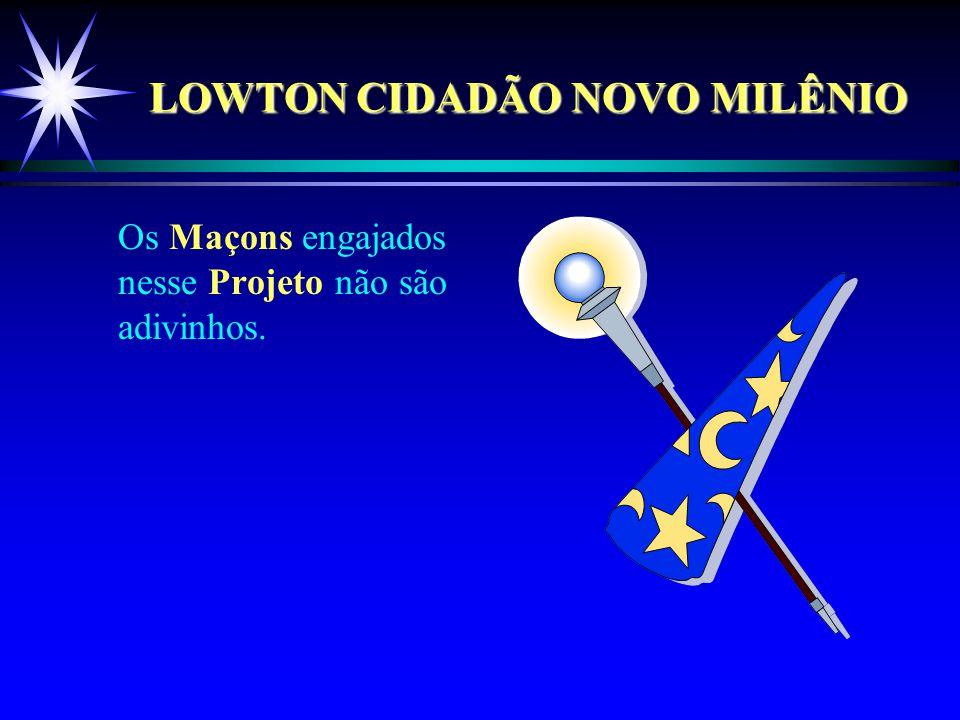 LOWTON CIDADÃO NOVO MILÊNIO Os Maçons engajados nesse Projeto não são adivinhos.
