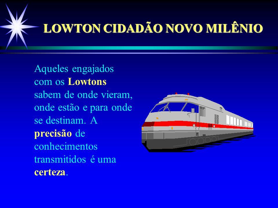 LOWTON CIDADÃO NOVO MILÊNIO Aqueles engajados com os Lowtons sabem de onde vieram, onde estão e para onde se destinam.