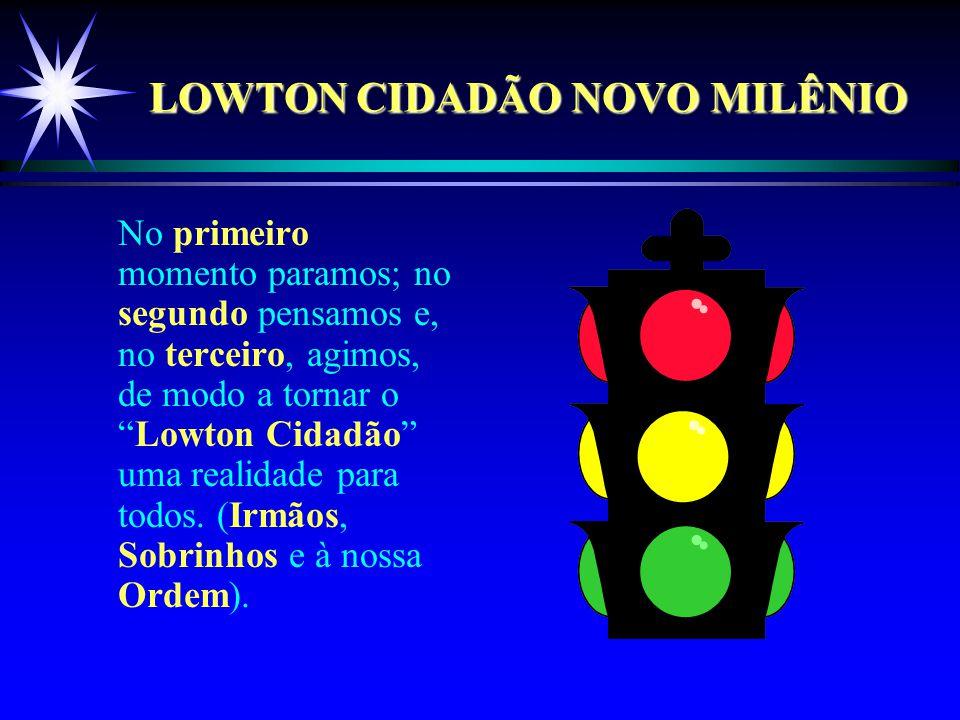 LOWTON CIDADÃO NOVO MILÊNIO No primeiro momento paramos; no segundo pensamos e, no terceiro, agimos, de modo a tornar o Lowton Cidadão uma realidade para todos.