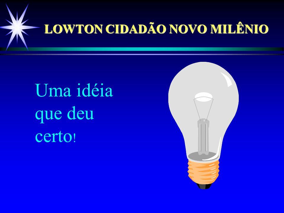 LOWTON CIDADÃO NOVO MILÊNIO Uma idéia que deu certo !