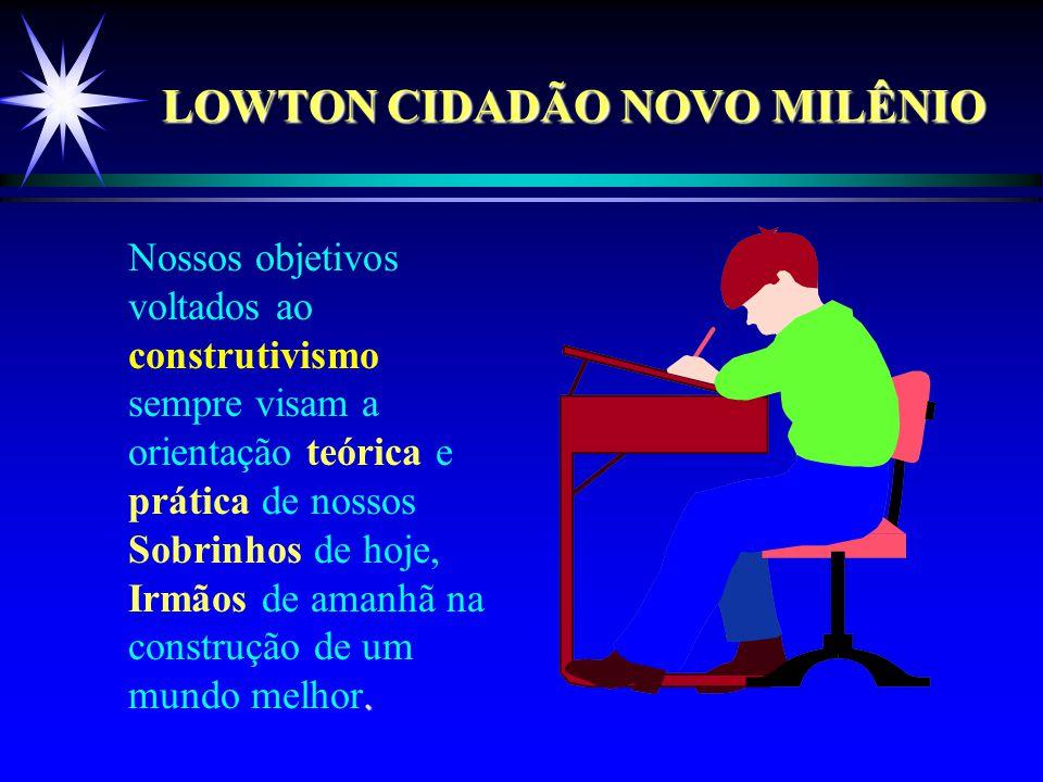 LOWTON CIDADÃO NOVO MILÊNIO A abrangência de nossas orientações visam aspectos de natureza individual e coletiva.