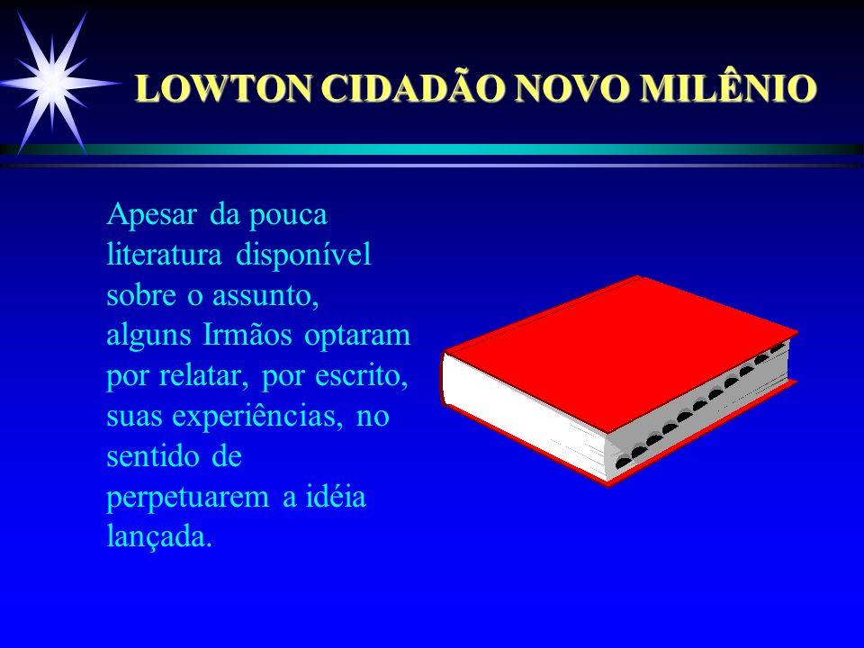 LOWTON CIDADÃO NOVO MILÊNIO Não buscamos o aplauso, pois nossa recompensa está no atingimento dos objetivos colimados.