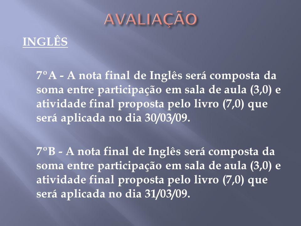INGLÊS 7ºA - A nota final de Inglês será composta da soma entre participação em sala de aula (3,0) e atividade final proposta pelo livro (7,0) que será aplicada no dia 30/03/09.