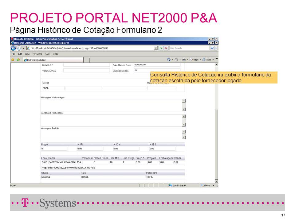 17 PROJETO PORTAL NET2000 P&A Página Histórico de Cotação Formulario 2 Consulta Histórico de Cotação ira exibir o formulário da cotação escolhida pelo