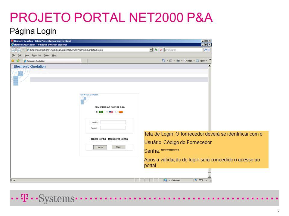3 PROJETO PORTAL NET2000 P&A Página Login Tela de Login: O fornecedor deverá se identificar com o Usuário: Código do Fornecedor Senha: ********** Após