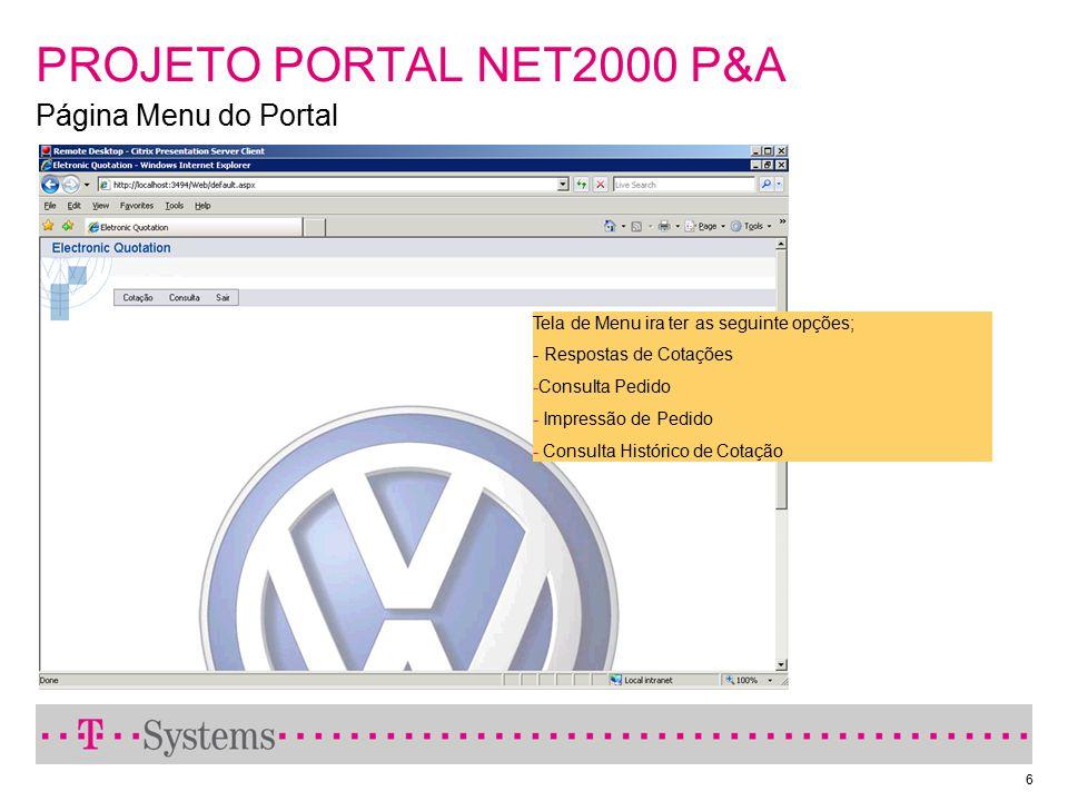 6 PROJETO PORTAL NET2000 P&A Página Menu do Portal Tela de Menu ira ter as seguinte opções; - Respostas de Cotações -Consulta Pedido - Impressão de Pe
