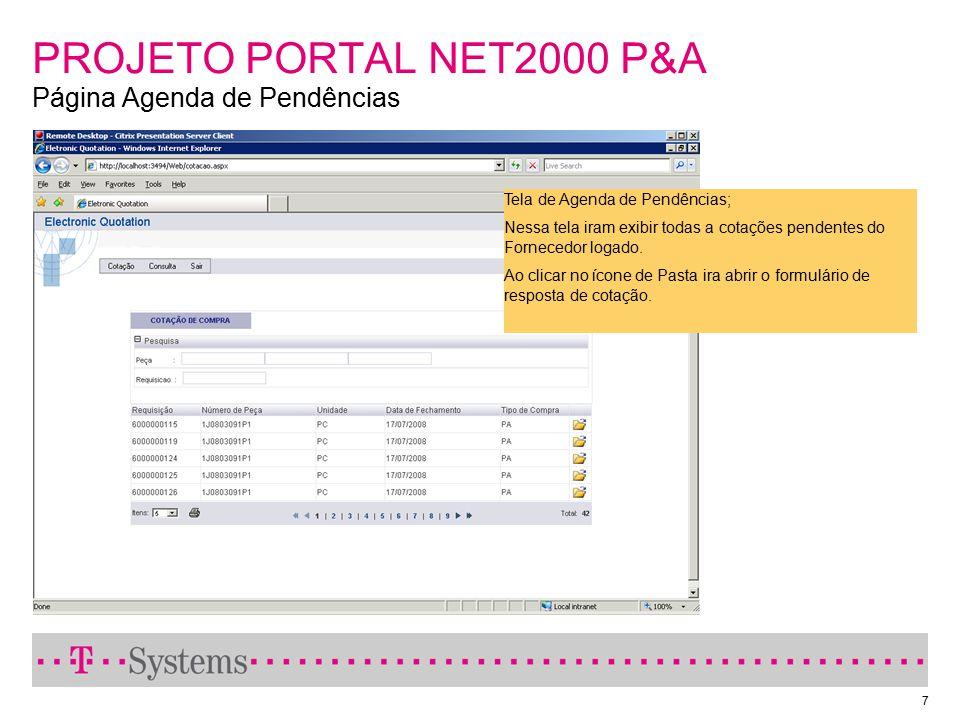 7 PROJETO PORTAL NET2000 P&A Página Agenda de Pendências Tela de Agenda de Pendências; Nessa tela iram exibir todas a cotações pendentes do Fornecedor