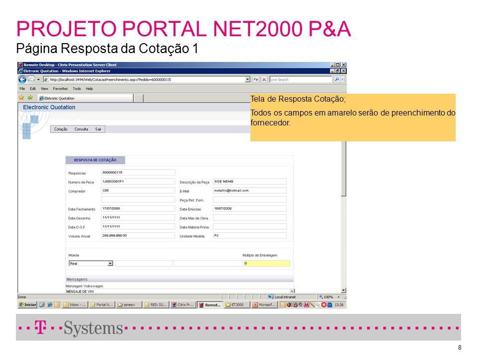 8 PROJETO PORTAL NET2000 P&A Página Resposta da Cotação 1 Tela de Resposta Cotação; Todos os campos em amarelo serão de preenchimento do fornecedor.