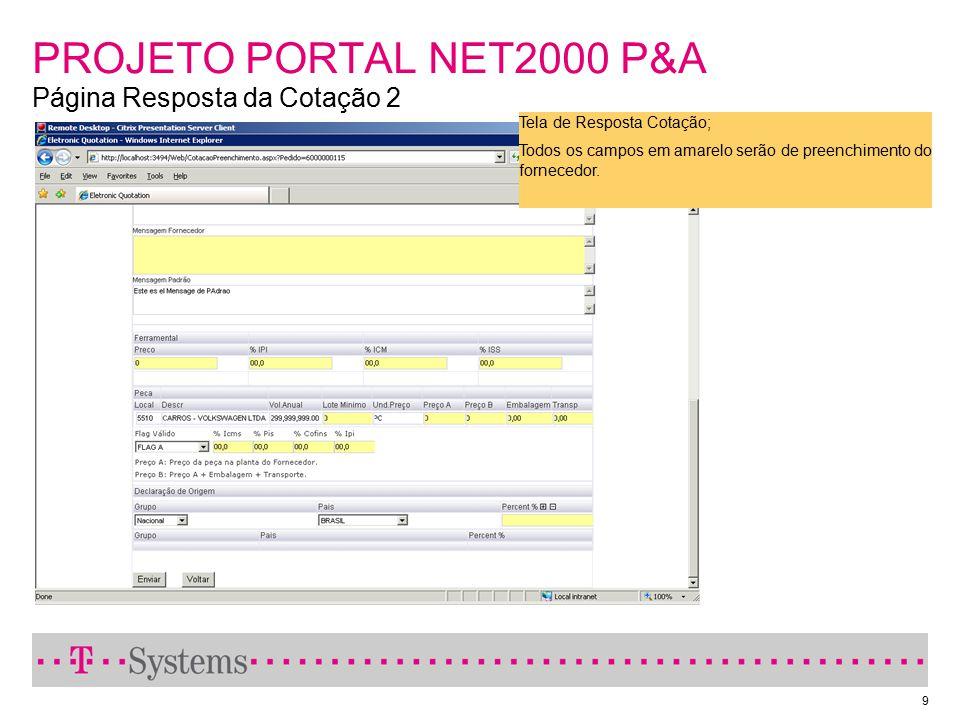 9 PROJETO PORTAL NET2000 P&A Página Resposta da Cotação 2 Tela de Resposta Cotação; Todos os campos em amarelo serão de preenchimento do fornecedor.
