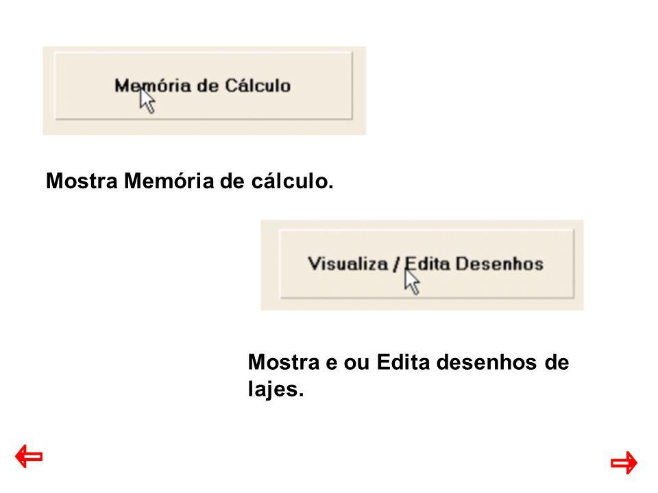 Mostra Memória de cálculo. Mostra e ou Edita desenhos de lajes.