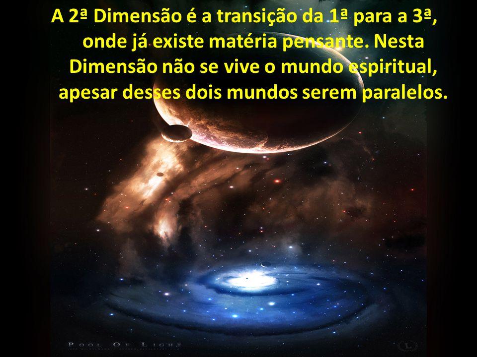 A 2ª Dimensão é a transição da 1ª para a 3ª, onde já existe matéria pensante.