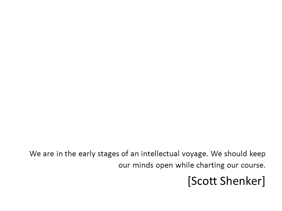 We are in the early stages of an intellectual voyage. We should keep our minds open while charting our course. [Scott Shenker]