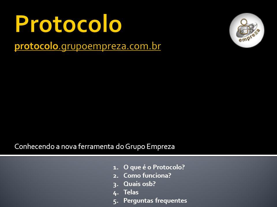 Conhecendo a nova ferramenta do Grupo Empreza 1.O que é o Protocolo? 2.Como funciona? 3.Quais osb? 4.Telas 5.Perguntas frequentes