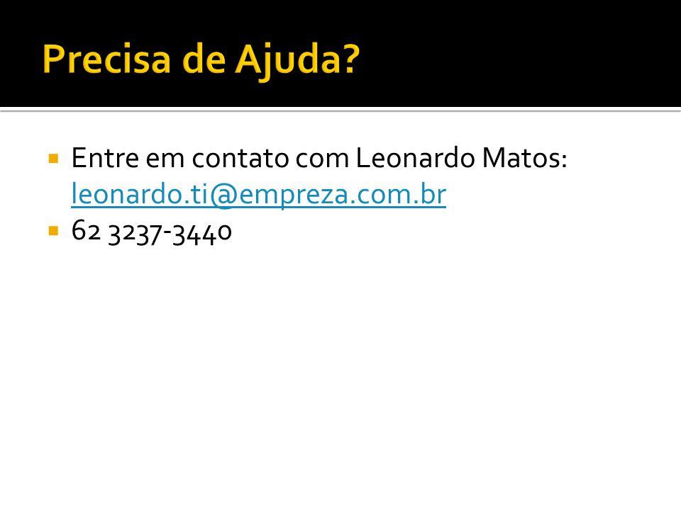  Entre em contato com Leonardo Matos: leonardo.ti@empreza.com.br leonardo.ti@empreza.com.br  62 3237-3440