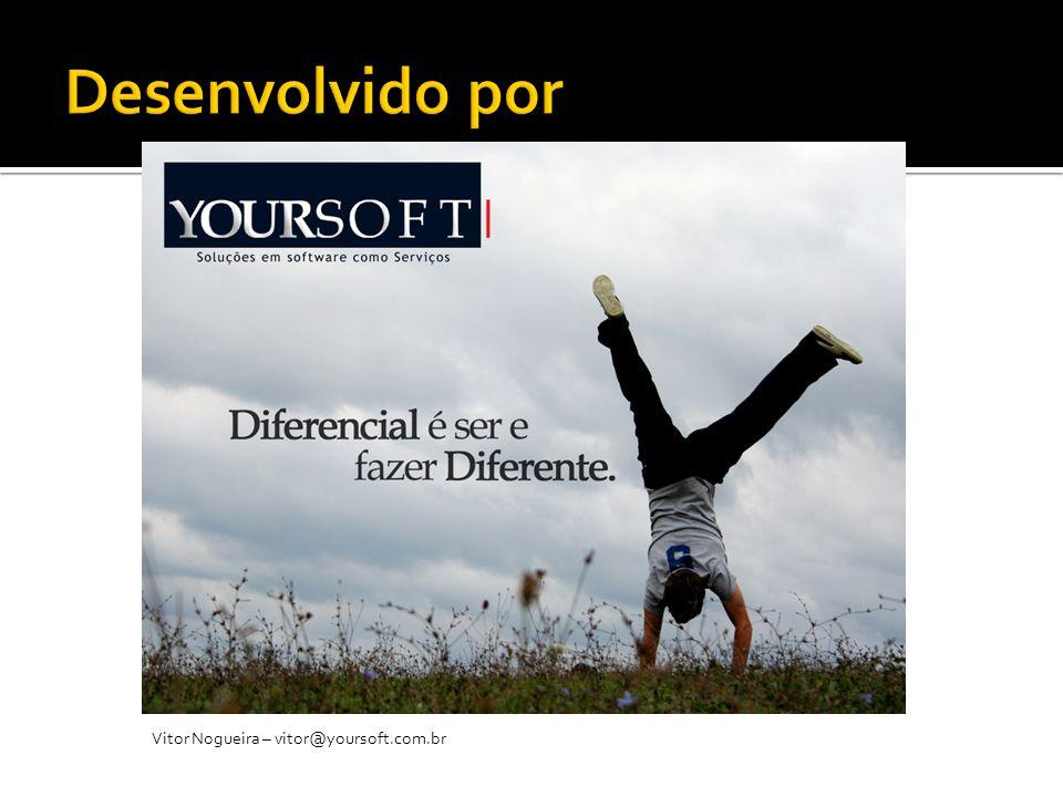 Vitor Nogueira – vitor@yoursoft.com.br