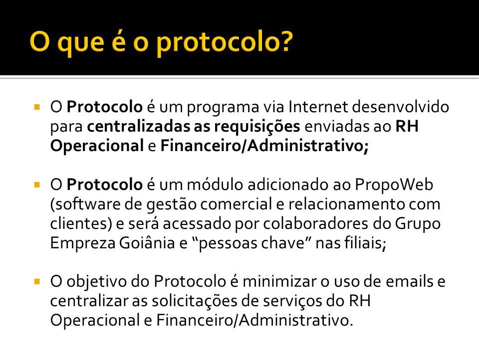  O Protocolo é um programa via Internet desenvolvido para centralizadas as requisições enviadas ao RH Operacional e Financeiro/Administrativo;  O Pr