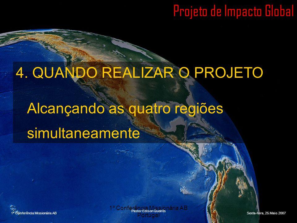 1ª Conferência Missionária AB Portugal Projeto de Impacto Global 4. QUANDO REALIZAR O PROJETO Alcançando as quatro regiões simultaneamente 1ª Conferên
