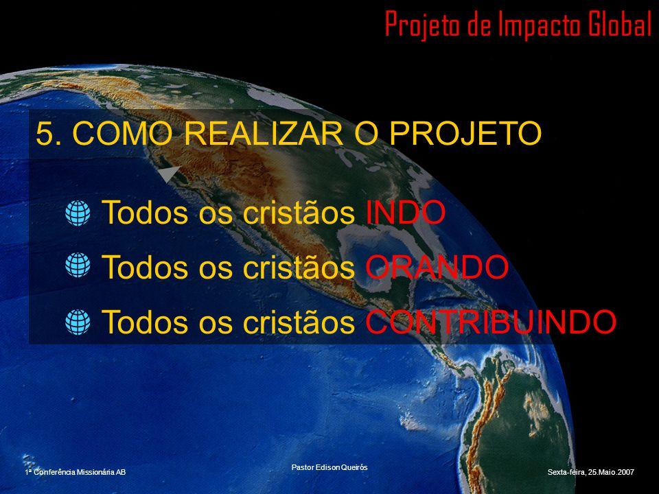 Projeto de Impacto Global 5. COMO REALIZAR O PROJETO Todos os cristãos INDO Todos os cristãos ORANDO Todos os cristãos CONTRIBUINDO 1ª Conferência Mis
