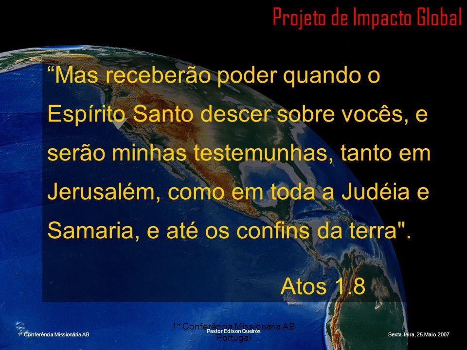 1ª Conferência Missionária AB Portugal Projeto de Impacto Global SITUAÇÃO DO MUNDO EM 2006 CRISTIANISMO Igreja Católica................................940.000.000 Igreja Ortodoxa e outras................200.000.000 Protestantes e evangélicos............960.000.000 Outros Grupos................................