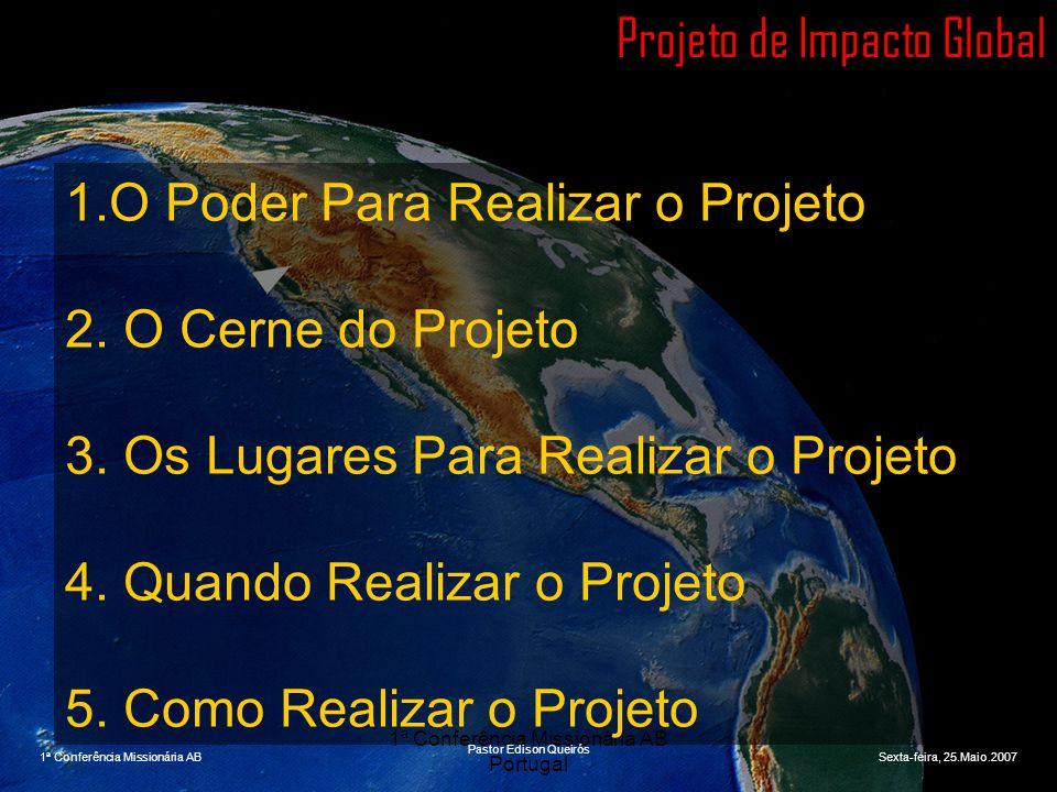 1ª Conferência Missionária AB Portugal Projeto de Impacto Global 1.O Poder Para Realizar o Projeto 2. O Cerne do Projeto 3. Os Lugares Para Realizar o