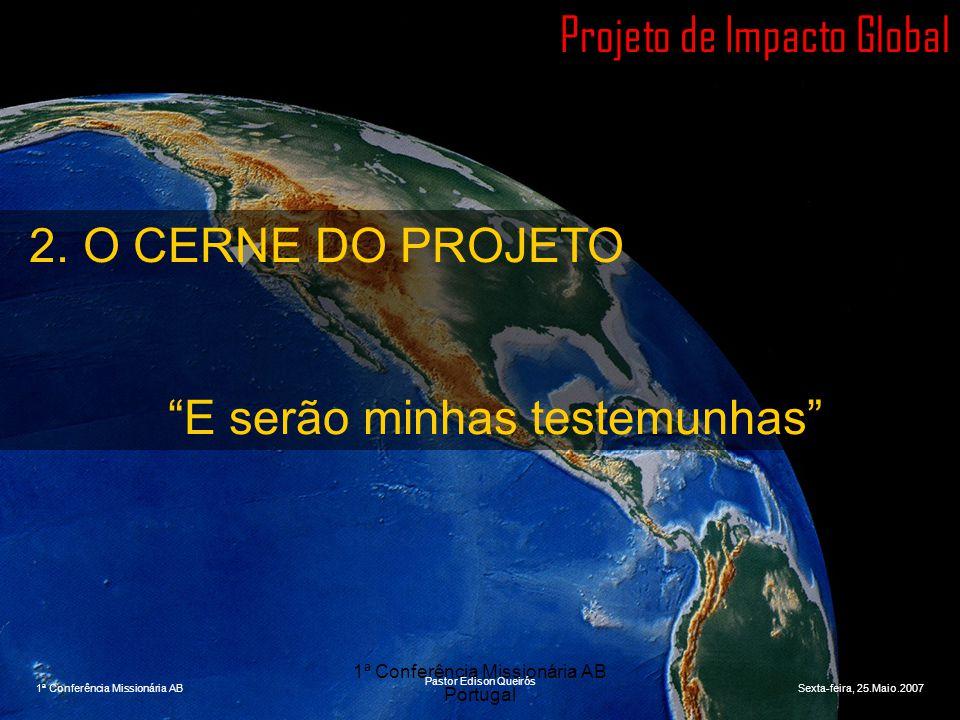 """1ª Conferência Missionária AB Portugal Projeto de Impacto Global 2. O CERNE DO PROJETO """"E serão minhas testemunhas"""" 1ª Conferência Missionária ABSexta"""