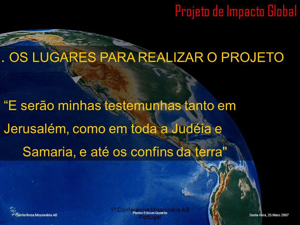 """1ª Conferência Missionária AB Portugal Projeto de Impacto Global 3. OS LUGARES PARA REALIZAR O PROJETO """"E serão minhas testemunhas tanto em Jerusalém,"""