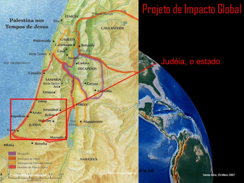 1ª Conferência Missionária AB Portugal Projeto de Impacto Global Samaria, uma região ao Norte 1ª Conferência Missionária ABSexta-feira, 25.Maio.2007 Pastor Edison Queirós